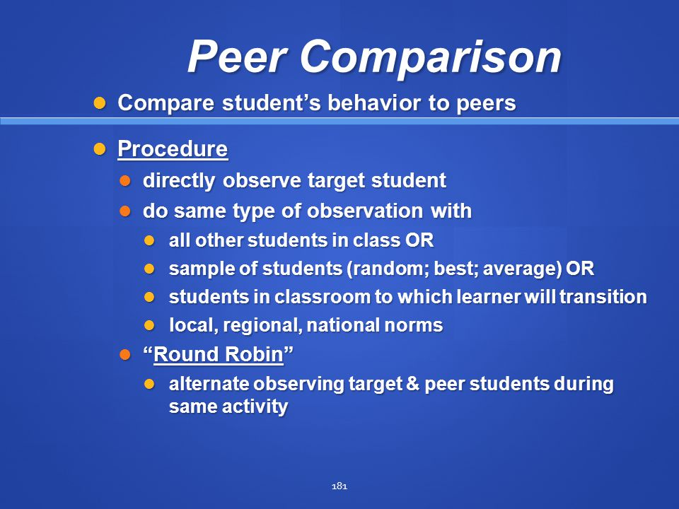 181 Peer Comparison Compare student's behavior to peers Compare student's behavior to peers Procedure Procedure directly observe target student direct