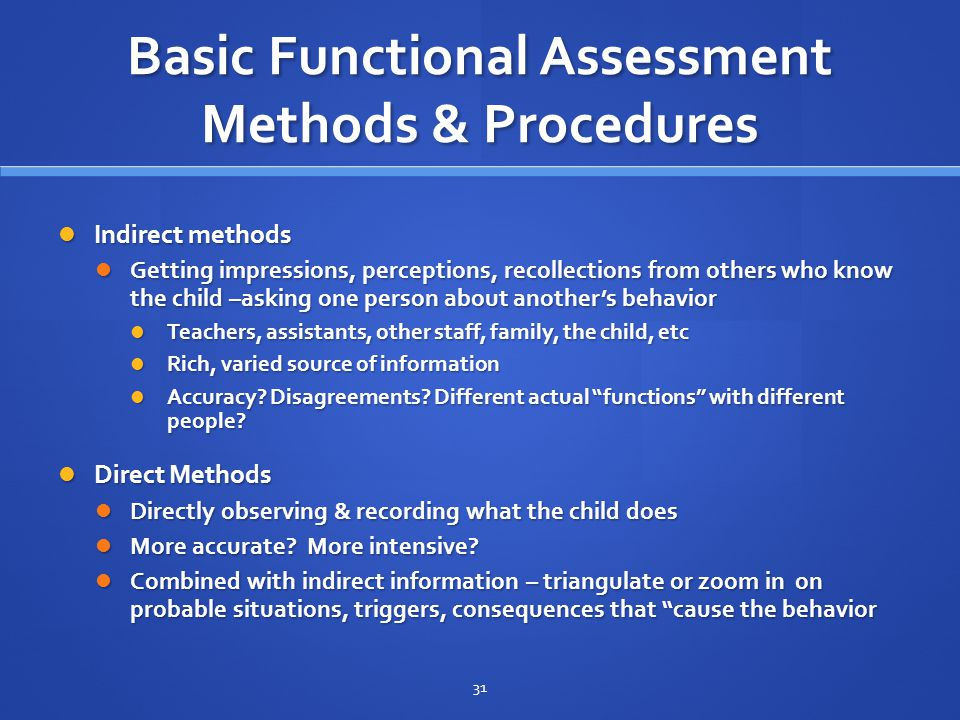 Basic Functional Assessment Methods & Procedures Indirect methods Indirect methods Getting impressions, perceptions, recollections from others who kno