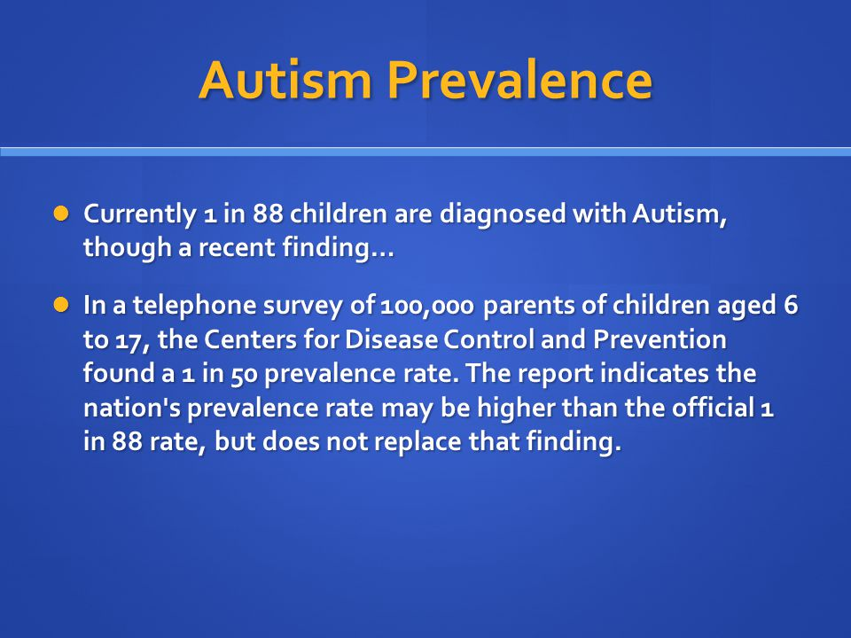 The prevalence rates as we know have reached significant levels i.e., 1 – 88 children (Centers for Disease Control, 2012).