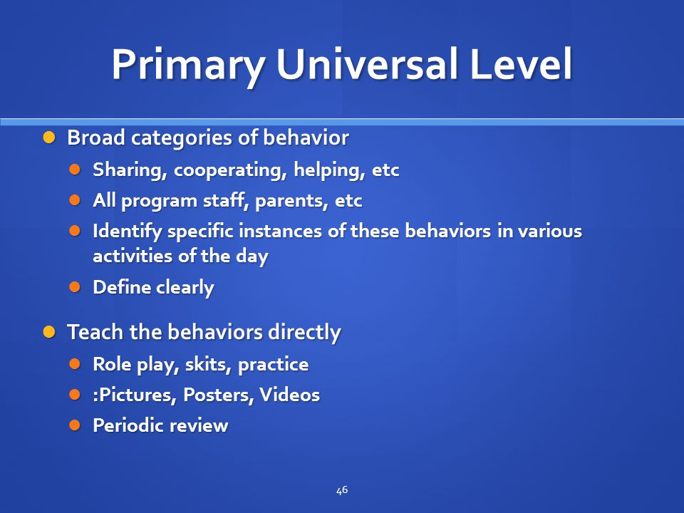 Primary Universal Level Broad categories of behavior Broad categories of behavior Sharing, cooperating, helping, etc Sharing, cooperating, helping, et