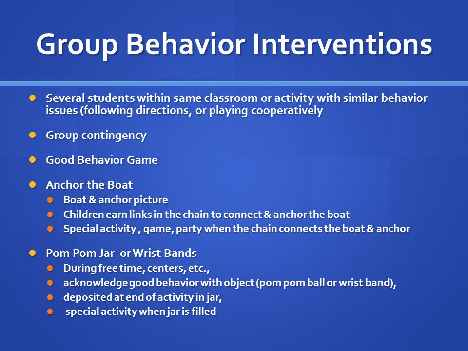 Group Behavior Interventions Several students within same classroom or activity with similar behavior issues (following directions, or playing coopera
