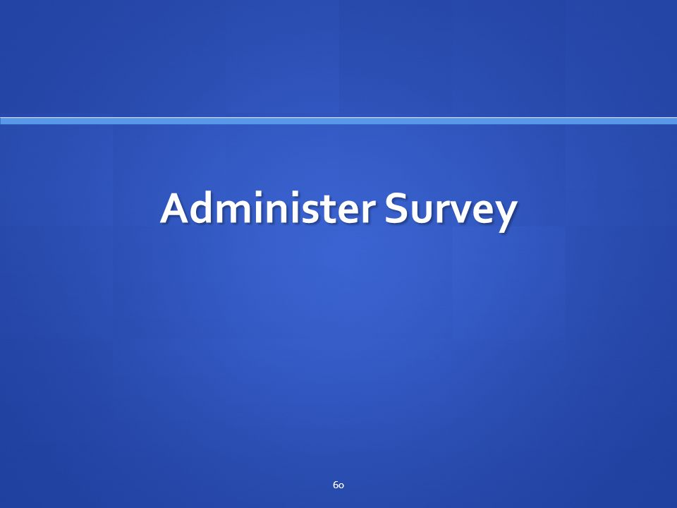 Administer Survey 60