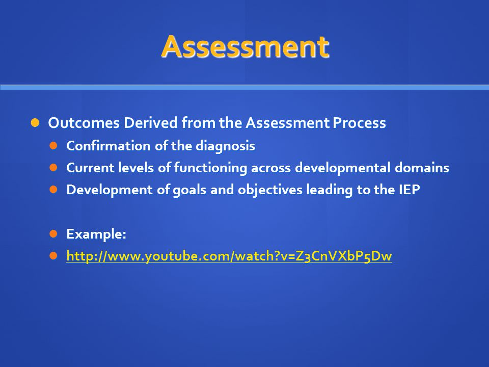 Assessment Outcomes Derived from the Assessment Process Outcomes Derived from the Assessment Process Confirmation of the diagnosis Confirmation of the