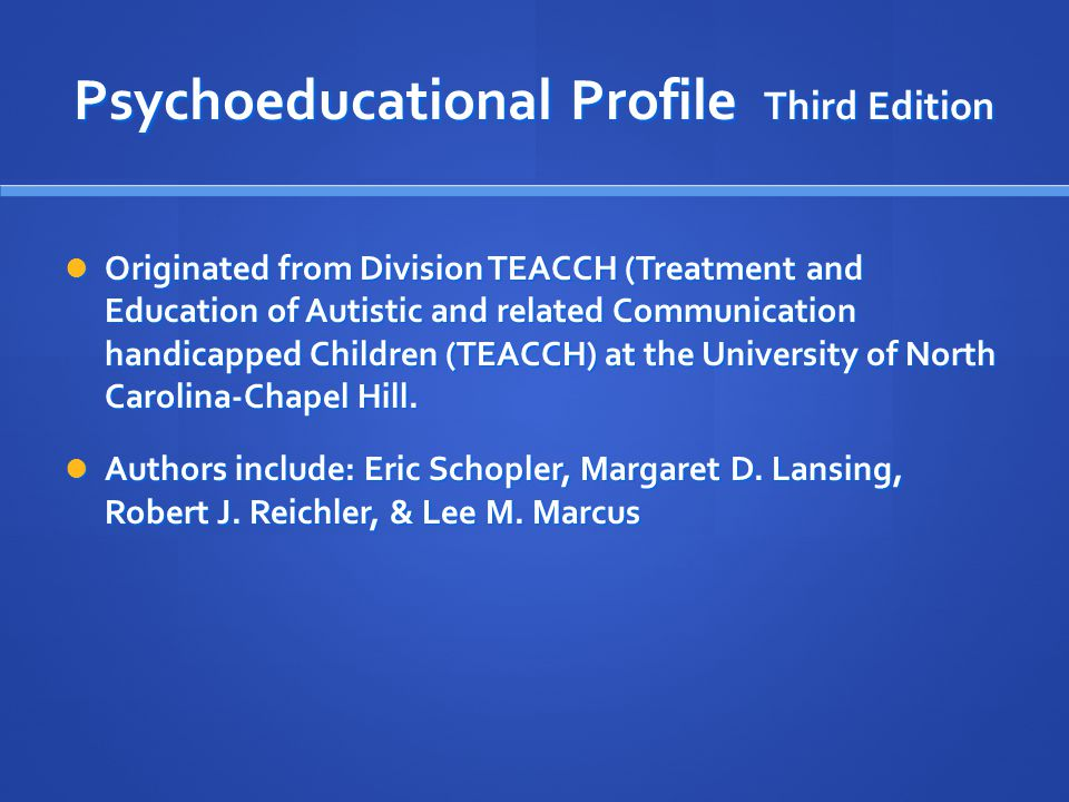 Psychoeducational Profile Third Edition Originated from Division TEACCH (Treatment and Education of Autistic and related Communication handicapped Chi
