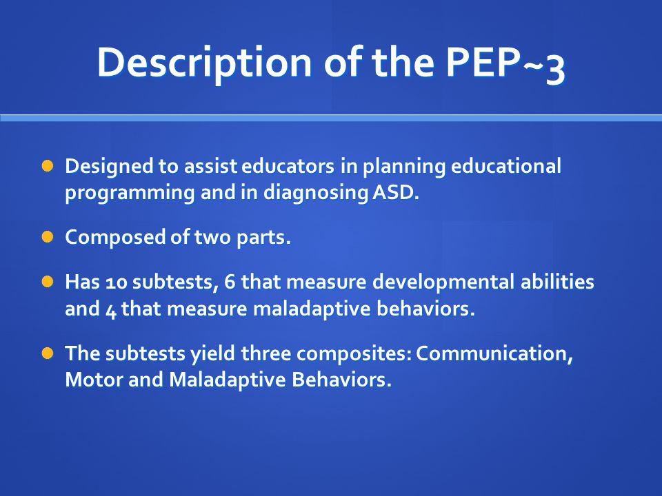 Description of the PEP~3 Designed to assist educators in planning educational programming and in diagnosing ASD. Designed to assist educators in plann