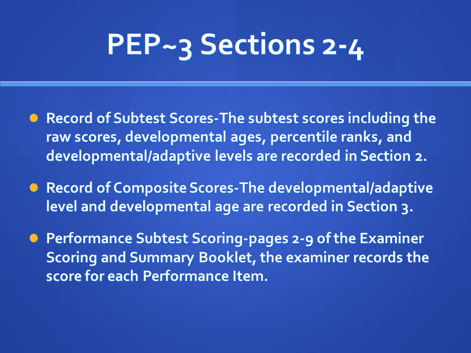 PEP~3 Sections 2-4 Record of Subtest Scores-The subtest scores including the raw scores, developmental ages, percentile ranks, and developmental/adapt