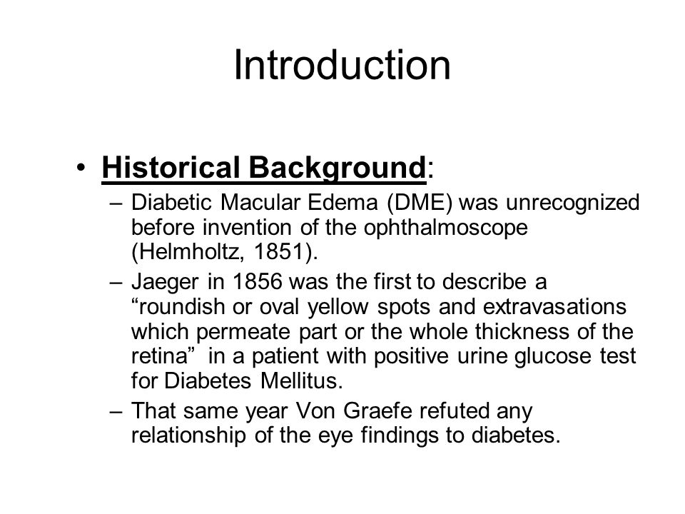 Introduction Historical Background: –Diabetic Macular Edema (DME) was unrecognized before invention of the ophthalmoscope (Helmholtz, 1851).