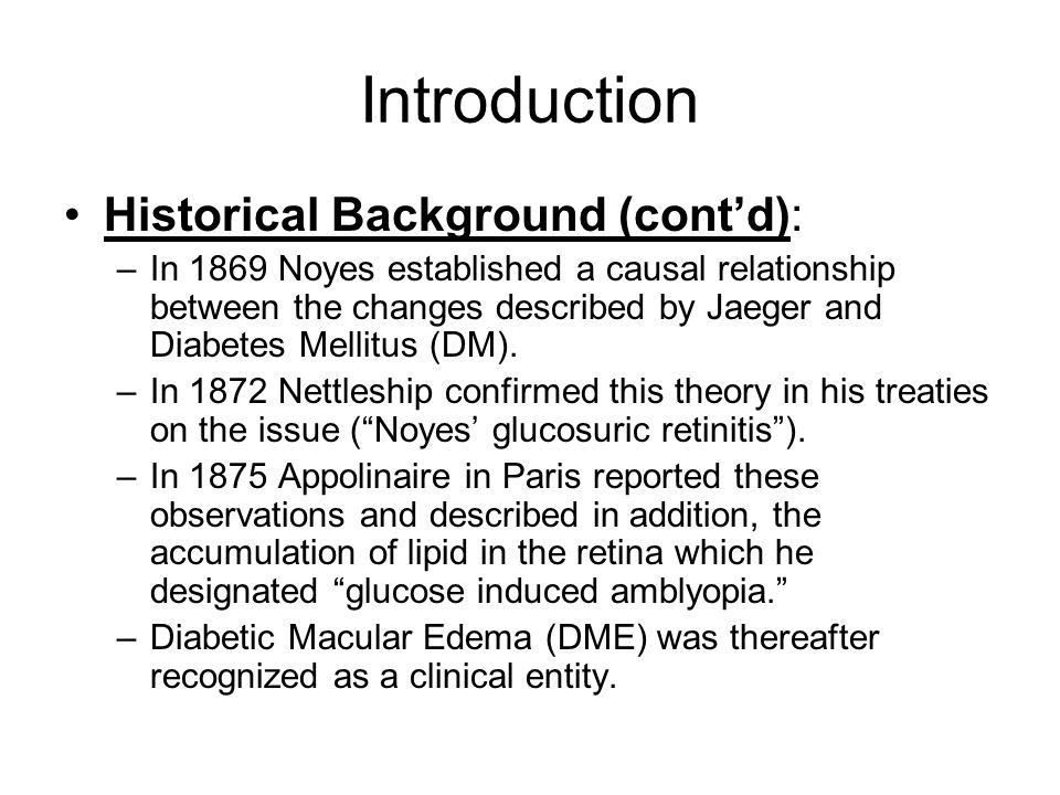 Introduction Historical Background (cont'd): –In 1869 Noyes established a causal relationship between the changes described by Jaeger and Diabetes Mellitus (DM).