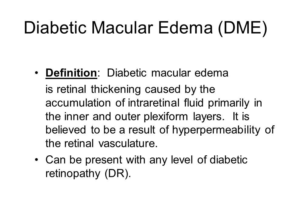 Diabetic Macular Edema (DME) Definition: Diabetic macular edema is retinal thickening caused by the accumulation of intraretinal fluid primarily in the inner and outer plexiform layers.