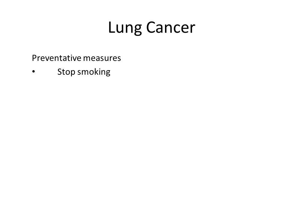 Lung Cancer Preventative measures Stop smoking