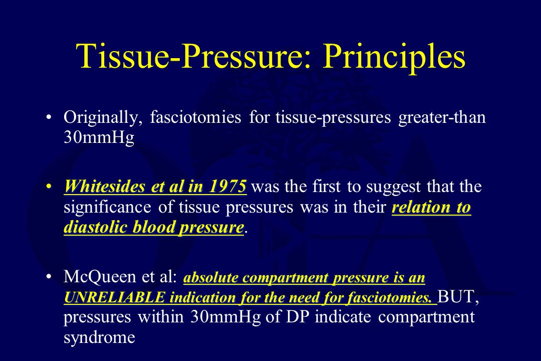 Tissue-Pressure: Principles pressure within a given compartment is not uniformHeckman et al demonstrated that pressure within a given compartment is not uniform highest at the site or within 5cm of the injuryThey found tissue pressures to be highest at the site or within 5cm of the injury 3 of their 5 patients requiring fasciotomies had sub-critical pressure values 5cm from the site of highest pressure