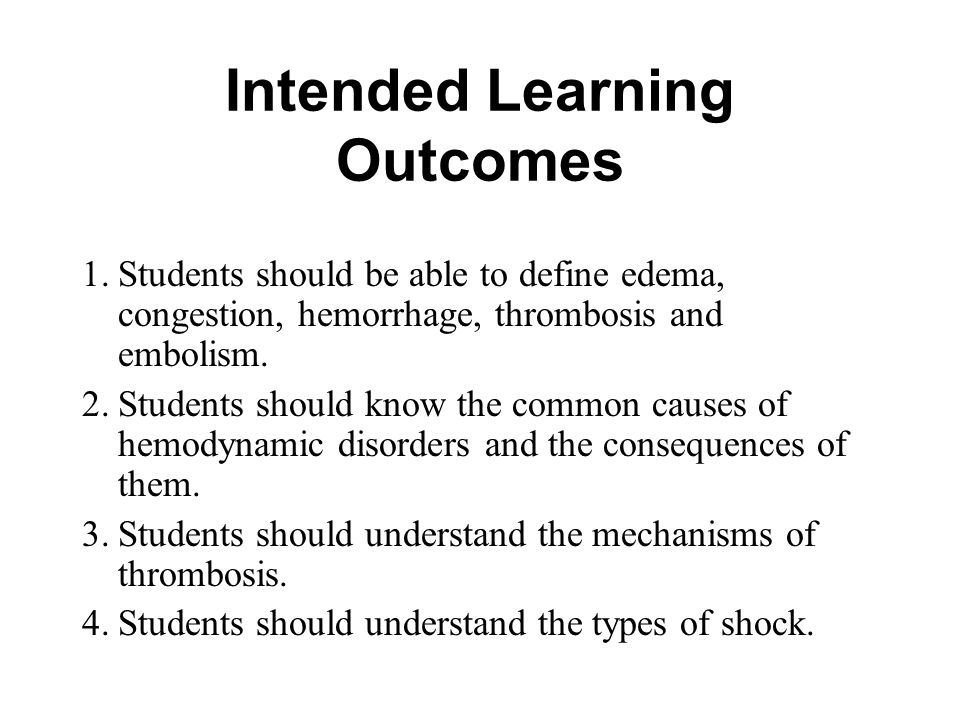 Intended Learning Outcomes 1.Students should be able to define edema, congestion, hemorrhage, thrombosis and embolism.