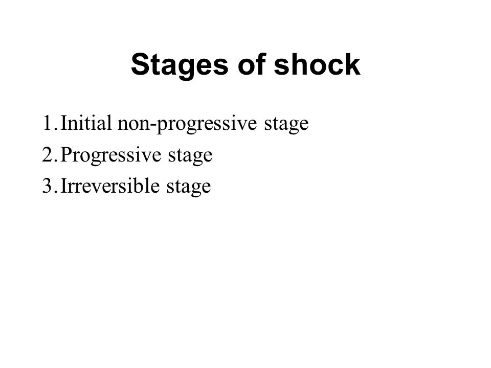 Stages of shock 1.Initial non-progressive stage 2.Progressive stage 3.Irreversible stage