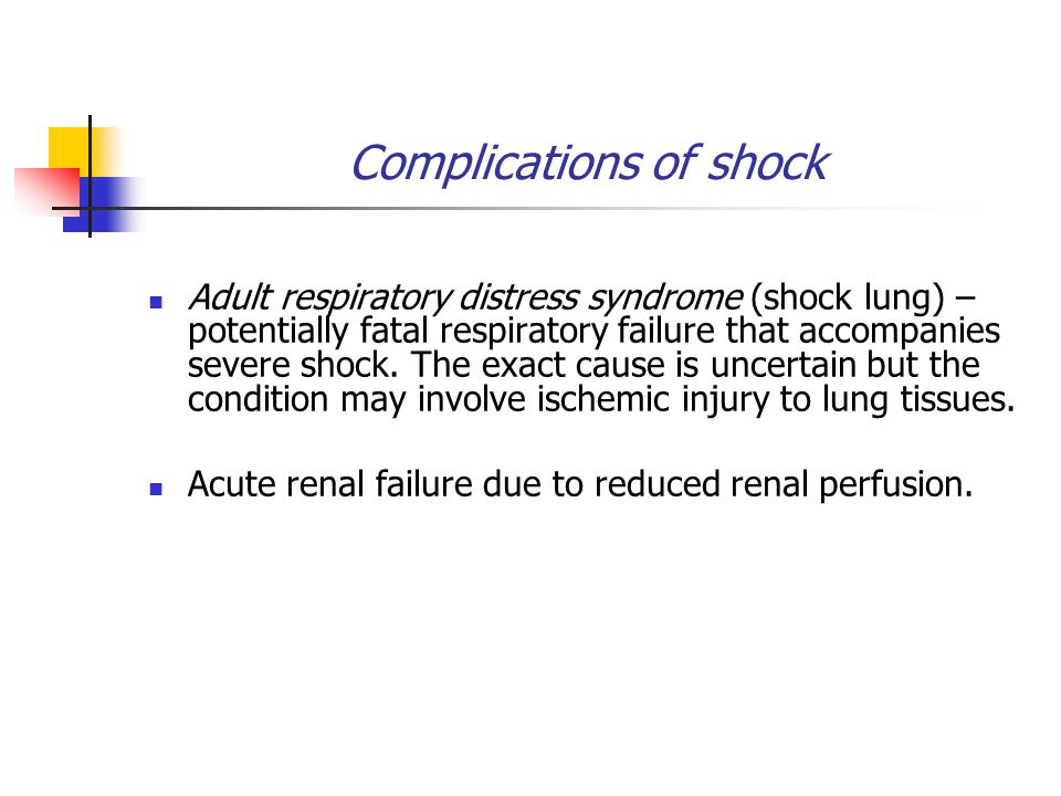 Complications of shock Adult respiratory distress syndrome (shock lung) – potentially fatal respiratory failure that accompanies severe shock.