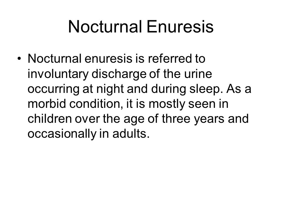 Nocturnal Enuresis Nocturnal enuresis is referred to involuntary discharge of the urine occurring at night and during sleep.