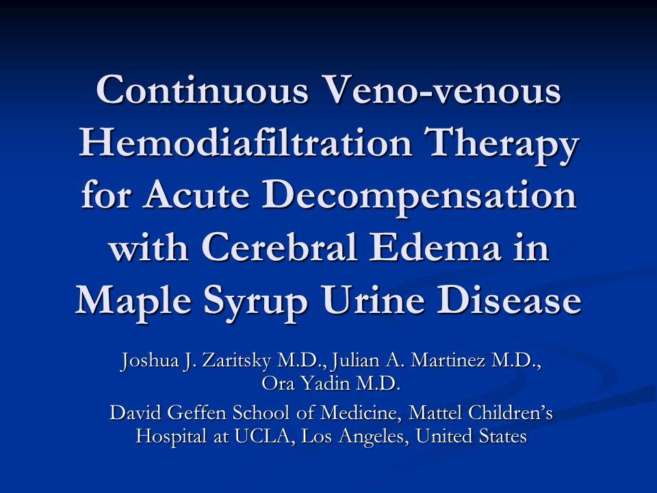 Continuous Veno-venous Hemodiafiltration Therapy for Acute Decompensation with Cerebral Edema in Maple Syrup Urine Disease Joshua J.