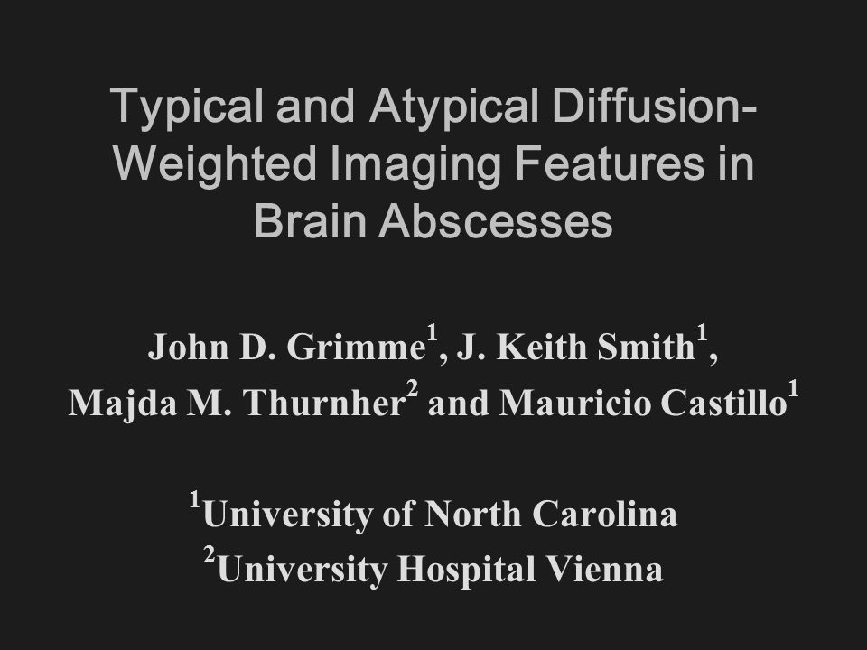 OUTLINE OF CONTENTS: Usual MRI findings for cerebral abscess, including diffusion-weighted imaging (DWI) Examples of typical DWI appearance of cerebral abscess Examples of atypical DWI appearances of cerebral abscess Examples of DWI in abscesses due to atypical organisms Examples where DWI was used in the management of patients with cerebral abscess