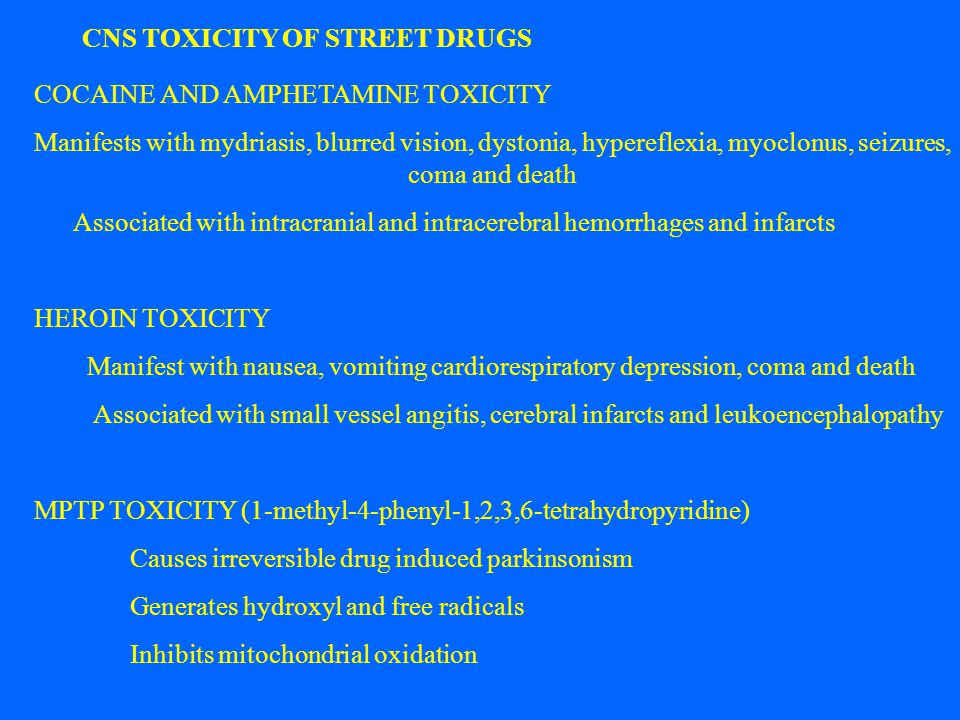 CNS TOXICITY OF STREET DRUGS COCAINE AND AMPHETAMINE TOXICITY Manifests with mydriasis, blurred vision, dystonia, hypereflexia, myoclonus, seizures, c