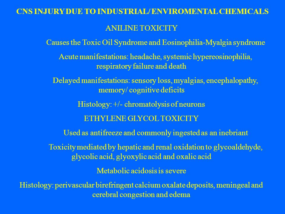 CNS INJURY DUE TO INDUSTRIAL/ ENVIROMENTAL CHEMICALS ANILINE TOXICITY Causes the Toxic Oil Syndrome and Eosinophilia-Myalgia syndrome Acute manifestat