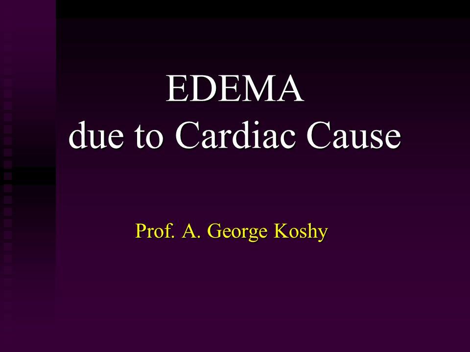 EDEMA due to Cardiac Cause Prof. A. George Koshy
