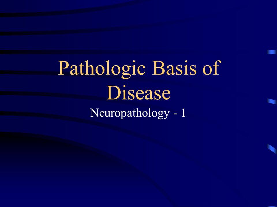 Pathologic Basis of Disease Neuropathology - 1