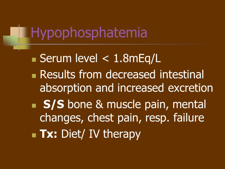Hyperphosphatemia Serum level> 2.6mEq/L Results from renal failure, low intake of calcium S/S: neuromuscular changes (tetany), EKG changes, parathesia-fingertips/mouth Tx: Diet; hypocalcemic interventions Medications: phosphate binding The body can tolerate hyperphosphatemia fairly well BUT the accompanying hypocalcemia is a larger problem!