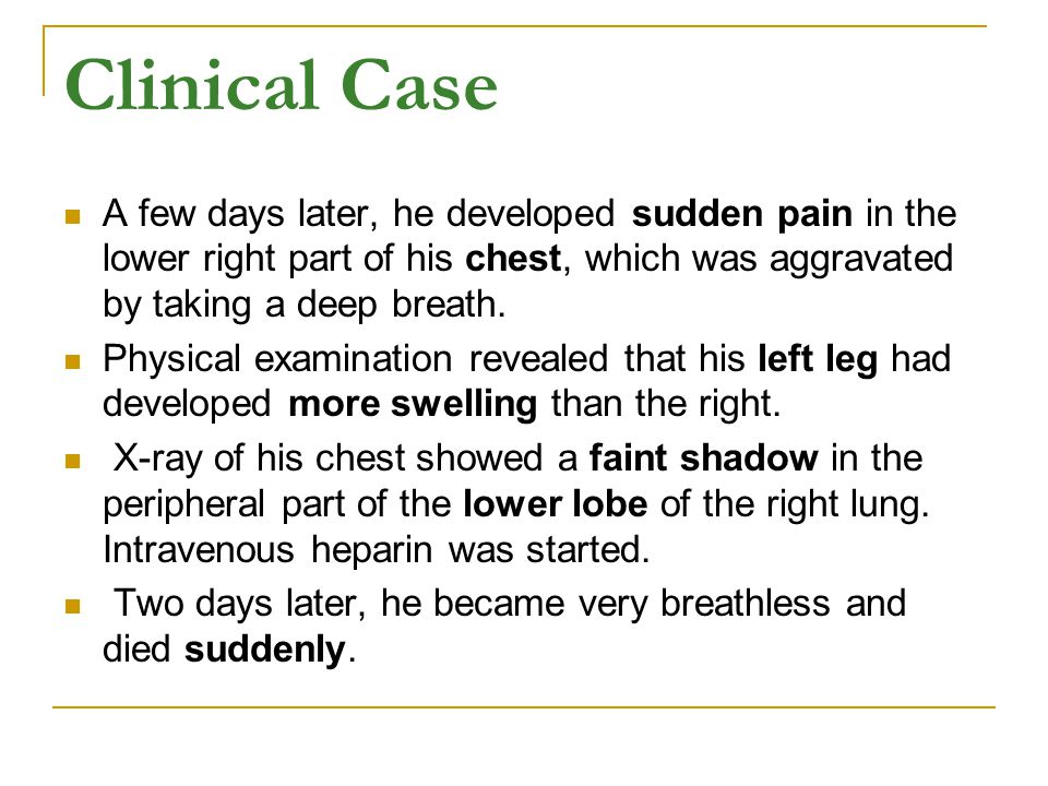 Clinical Case A few days later, he developed sudden pain in the lower right part of his chest, which was aggravated by taking a deep breath.