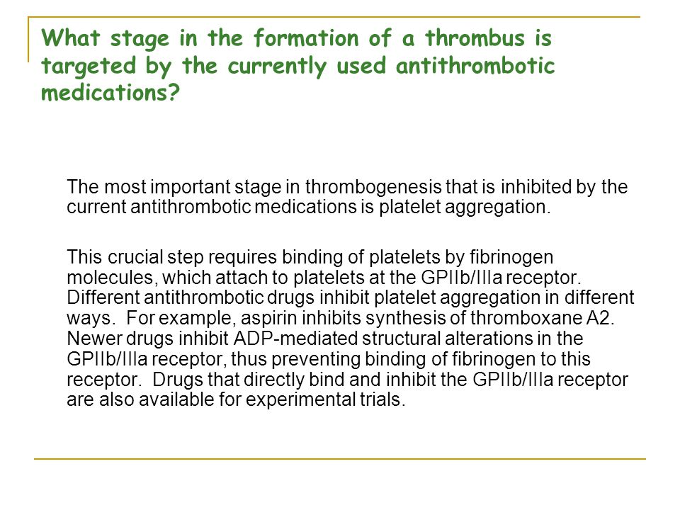 What stage in the formation of a thrombus is targeted by the currently used antithrombotic medications.
