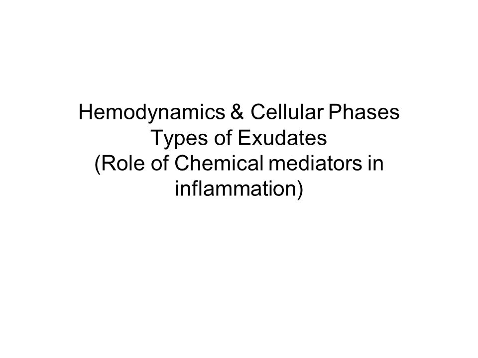 Hemodynamics & Cellular Phases Types of Exudates (Role of Chemical mediators in inflammation)