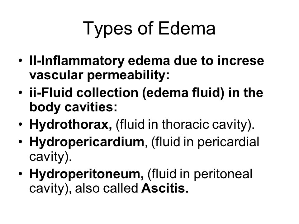 Types of Edema II-Inflammatory edema due to increse vascular permeability: ii-Fluid collection (edema fluid) in the body cavities: Hydrothorax, (fluid