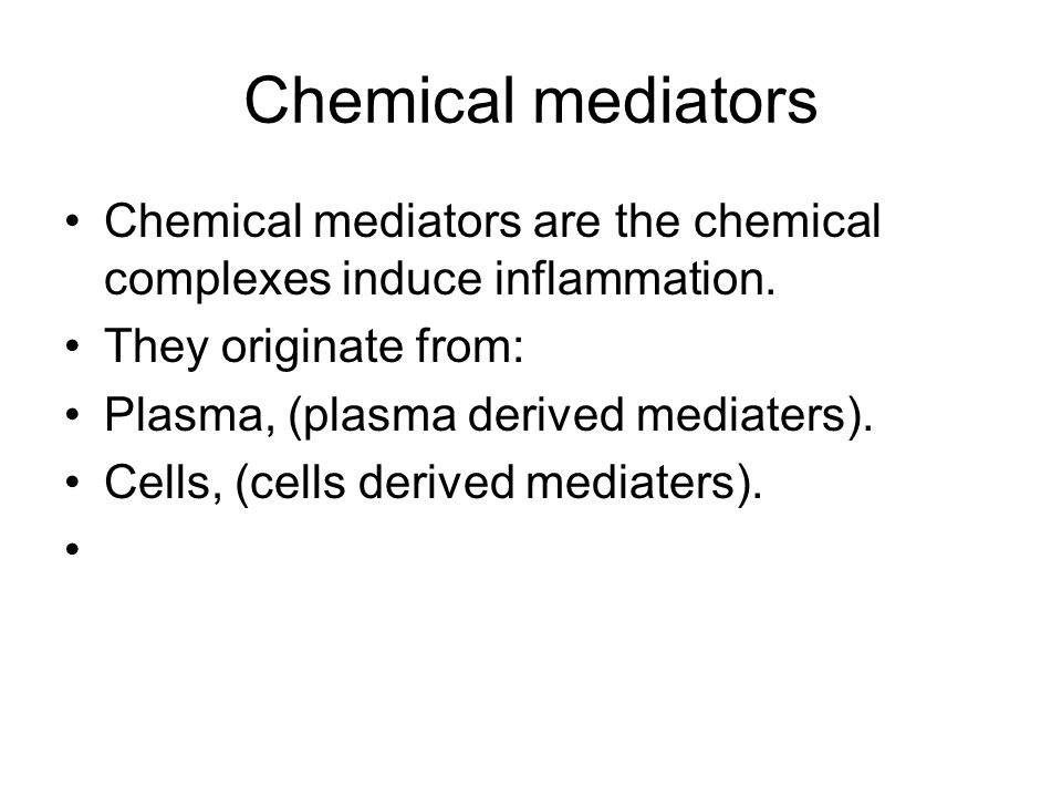 Chemical mediators Chemical mediators are the chemical complexes induce inflammation. They originate from: Plasma, (plasma derived mediaters). Cells,