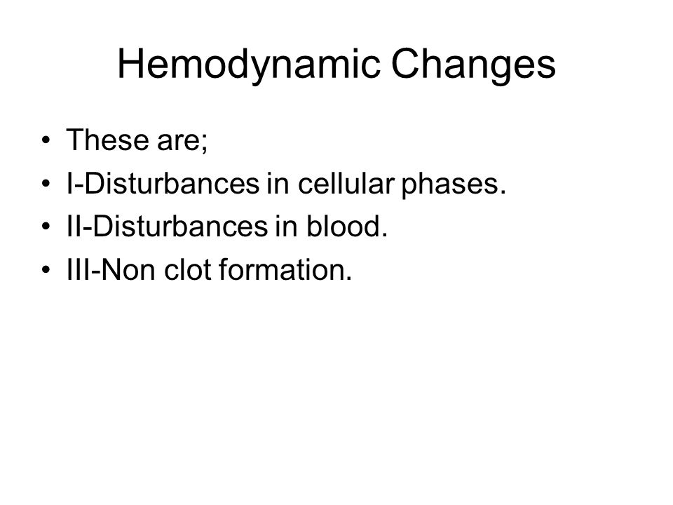 Hemodynamic Changes These are; I-Disturbances in cellular phases.