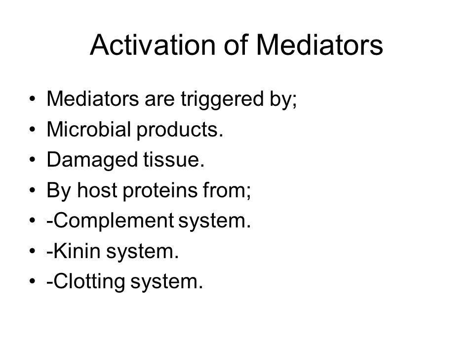 Activation of Mediators Mediators are triggered by; Microbial products.