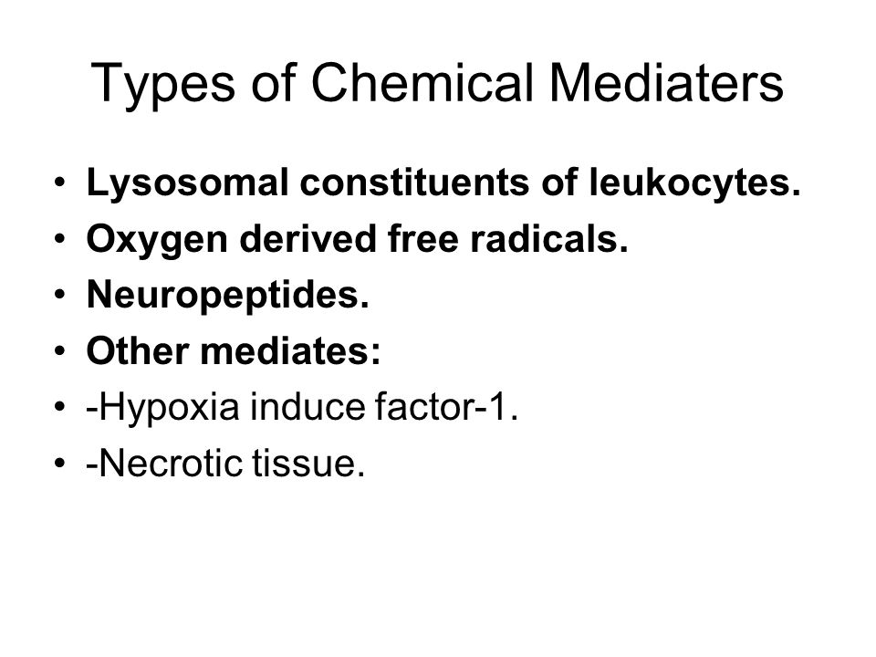 Types of Chemical Mediaters Lysosomal constituents of leukocytes. Oxygen derived free radicals. Neuropeptides. Other mediates: -Hypoxia induce factor-