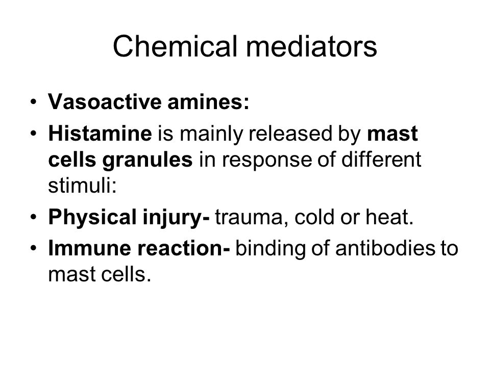Chemical mediators Vasoactive amines: Histamine is mainly released by mast cells granules in response of different stimuli: Physical injury- trauma, c