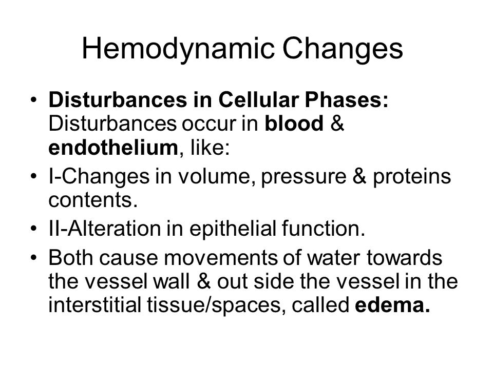 Hemodynamic Changes Disturbances in Cellular Phases: Disturbances occur in blood & endothelium, like: I-Changes in volume, pressure & proteins contents.