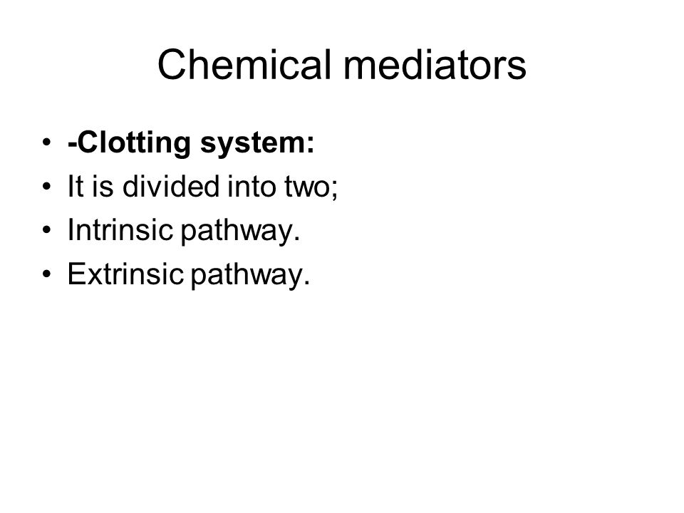 Chemical mediators -Clotting system: It is divided into two; Intrinsic pathway. Extrinsic pathway.