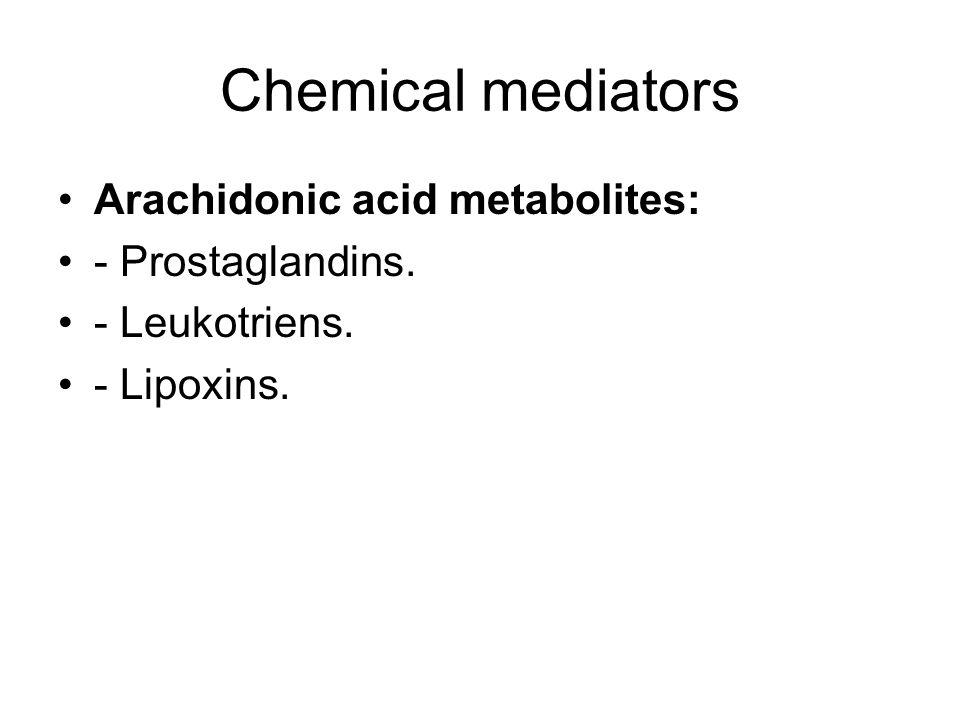 Chemical mediators Arachidonic acid metabolites: - Prostaglandins. - Leukotriens. - Lipoxins.