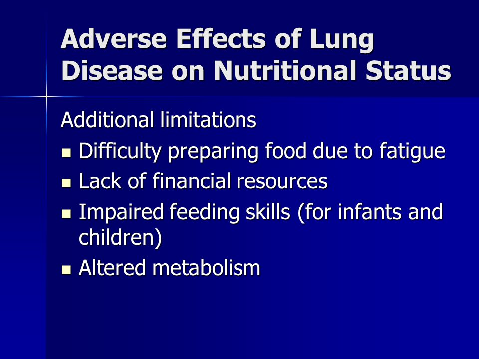 Adverse Effects of Lung Disease on Nutritional Status Additional limitations Difficulty preparing food due to fatigue Difficulty preparing food due to