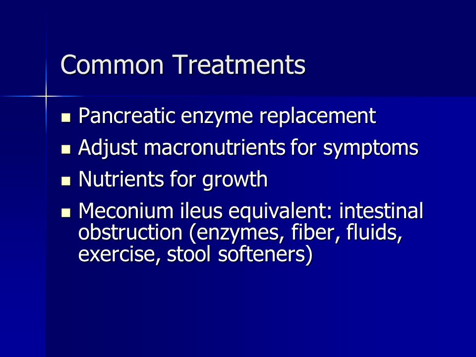 Common Treatments Pancreatic enzyme replacement Pancreatic enzyme replacement Adjust macronutrients for symptoms Adjust macronutrients for symptoms Nu