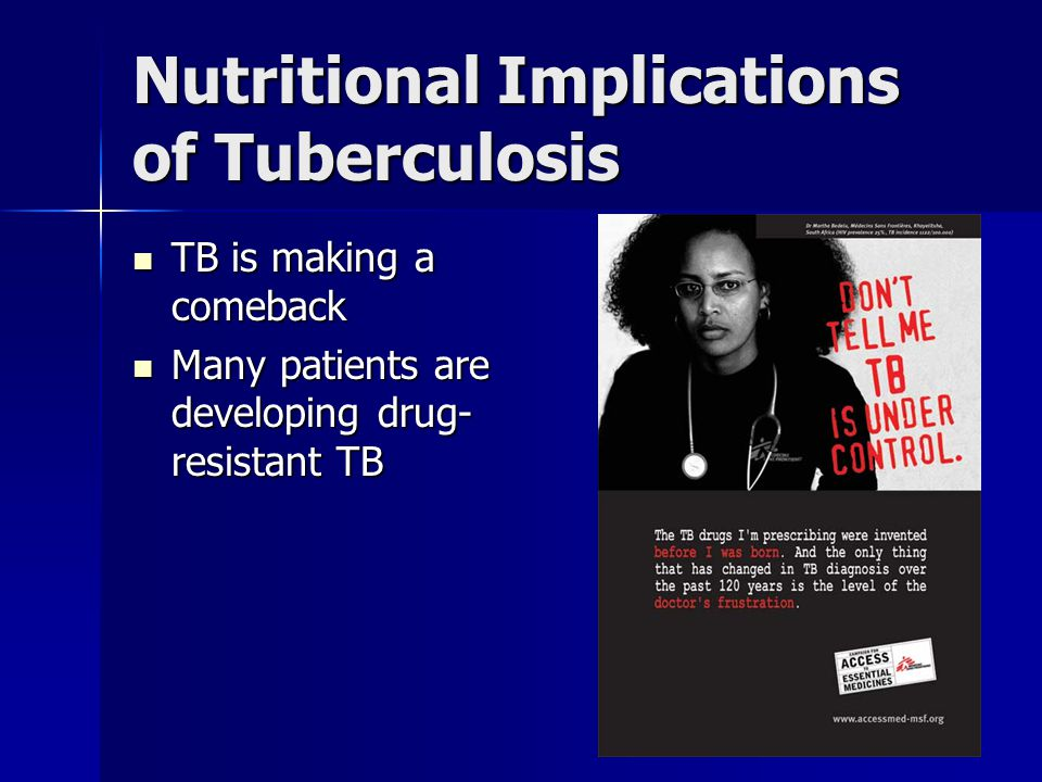 Nutritional Implications of Tuberculosis TB is making a comeback TB is making a comeback Many patients are developing drug- resistant TB Many patients