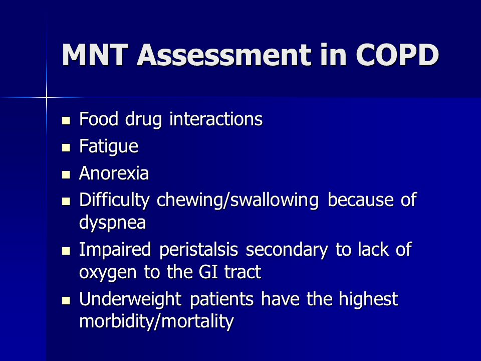 MNT Assessment in COPD Food drug interactions Food drug interactions Fatigue Fatigue Anorexia Anorexia Difficulty chewing/swallowing because of dyspne