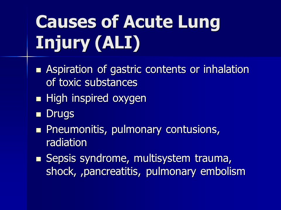 Causes of Acute Lung Injury (ALI) Aspiration of gastric contents or inhalation of toxic substances Aspiration of gastric contents or inhalation of tox