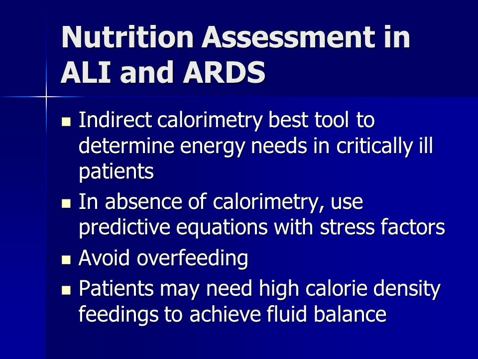 Nutrition Assessment in ALI and ARDS Indirect calorimetry best tool to determine energy needs in critically ill patients Indirect calorimetry best too
