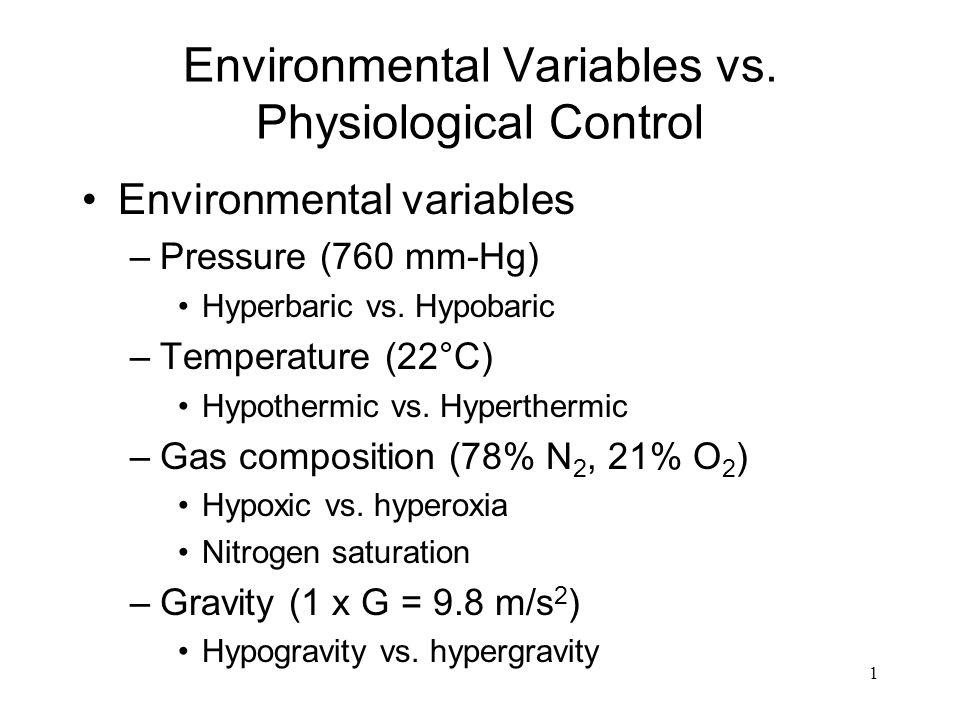 1 Environmental Variables vs. Physiological Control Environmental variables –Pressure (760 mm-Hg) Hyperbaric vs. Hypobaric –Temperature (22°C) Hypothe