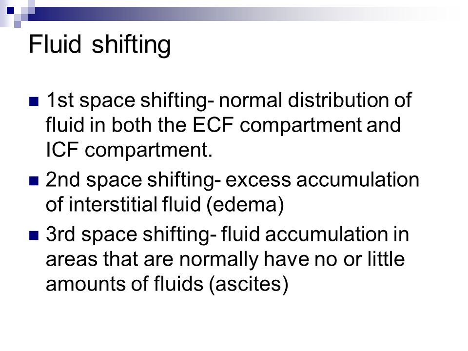 Fluid shifting 1st space shifting- normal distribution of fluid in both the ECF compartment and ICF compartment.