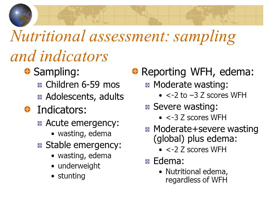 Nutritional assessment: sampling and indicators Sampling: Children 6-59 mos Adolescents, adults Indicators: Acute emergency: wasting, edema Stable eme