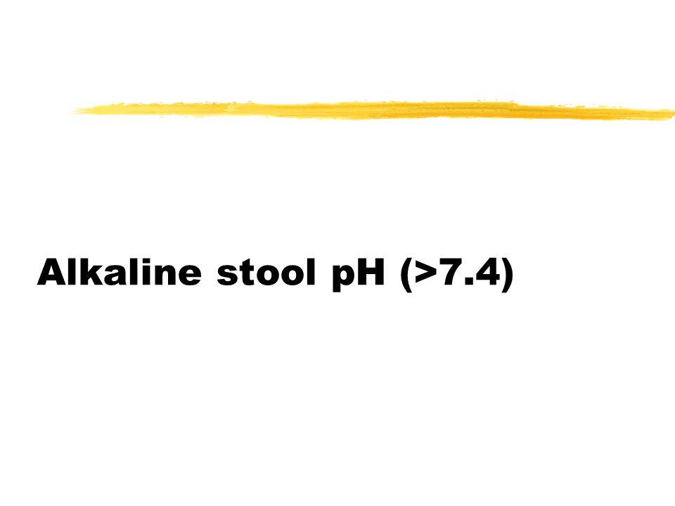 Alkaline stool pH (>7.4)