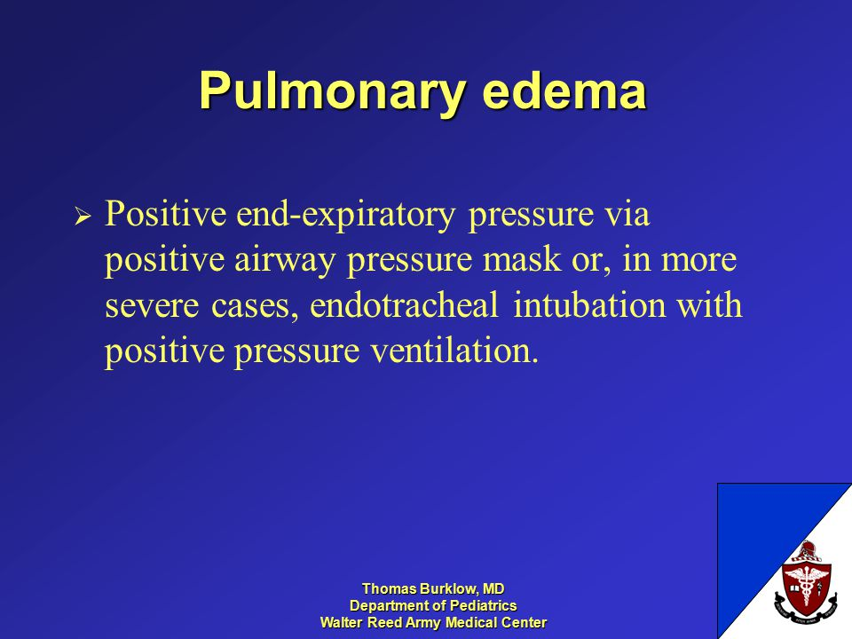 Thomas Burklow, MD Department of Pediatrics Walter Reed Army Medical Center Pulmonary edema  Positive end-expiratory pressure via positive airway pre
