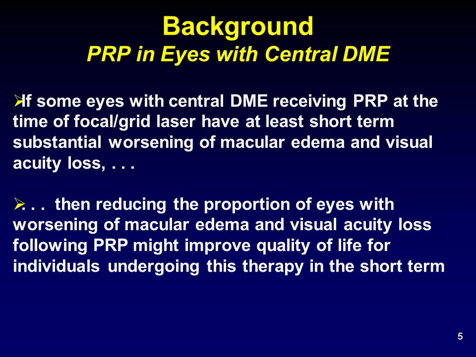 Conclusions  Eyes with central DME receiving prompt PRP at time of focal/grid laser for DME appear more likely to have increased macular edema and visual acuity loss in short term than: Eyes without central DME receiving prompt PRP but no focal/grid laser Eyes with central DME receiving foca/grid laser but no prompt PRP 46